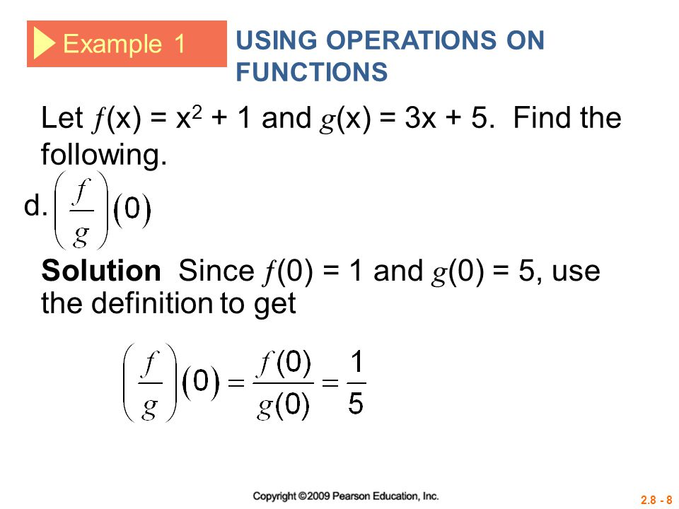 2.8 - 8 Example 1 USING OPERATIONS ON FUNCTIONS Let  (x) = x 2 + 1 and g (x) = 3x + 5. Find the following. Solution Since  (0) = 1 and g (0) = 5, us