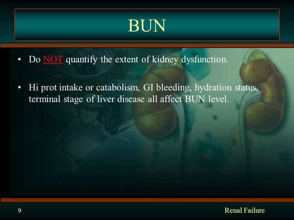 BUN Do NOT quantify the extent of kidney dysfunction.