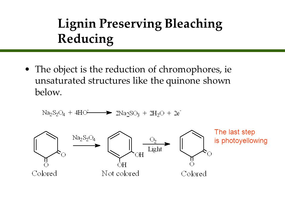 Lignin Preserving Bleaching Reducing The object is the reduction of chromophores, ie unsaturated structures like the quinone shown below. The last ste