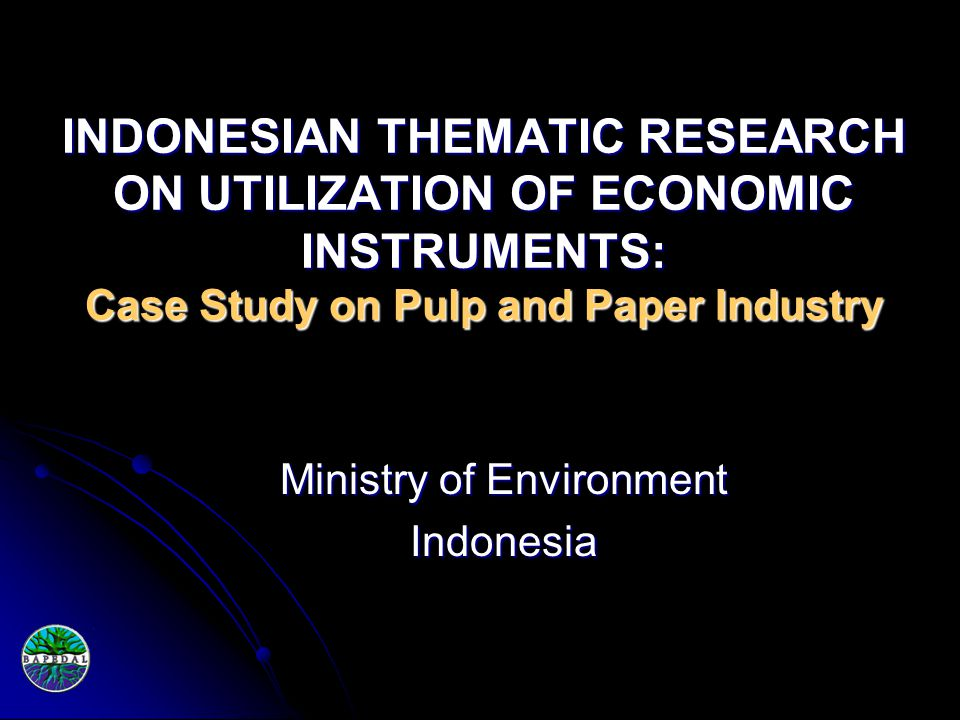 INDONESIAN THEMATIC RESEARCH ON UTILIZATION OF ECONOMIC INSTRUMENTS: Case Study on Pulp and Paper Industry Ministry of Environment Indonesia
