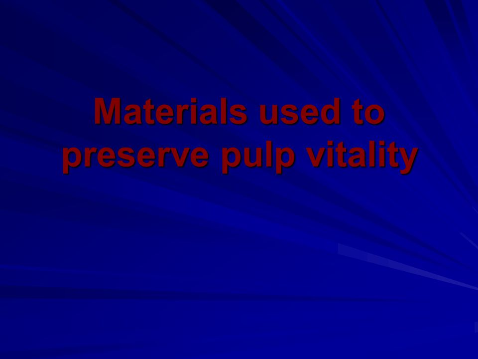 Materials used to preserve pulp vitality