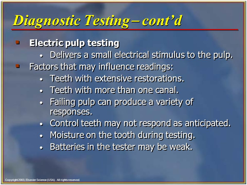 Copyright 2003, Elsevier Science (USA). All rights reserved.  Electric pulp testing Delivers a small electrical stimulus to the pulp.  Factors that