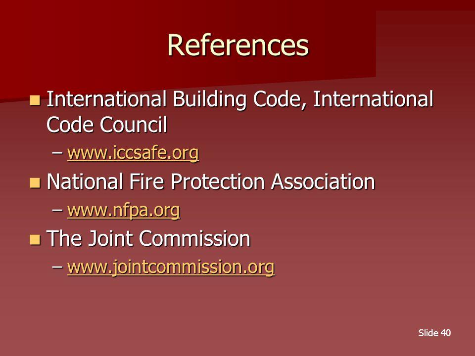 Slide 40 References International Building Code, International Code Council International Building Code, International Code Council –www.iccsafe.org www.iccsafe.org National Fire Protection Association National Fire Protection Association –www.nfpa.org www.nfpa.org The Joint Commission The Joint Commission –www.jointcommission.org www.jointcommission.org