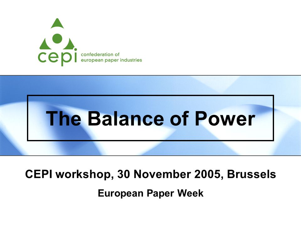 The Balance of Power CEPI workshop, 30 November 2005, Brussels European Paper Week