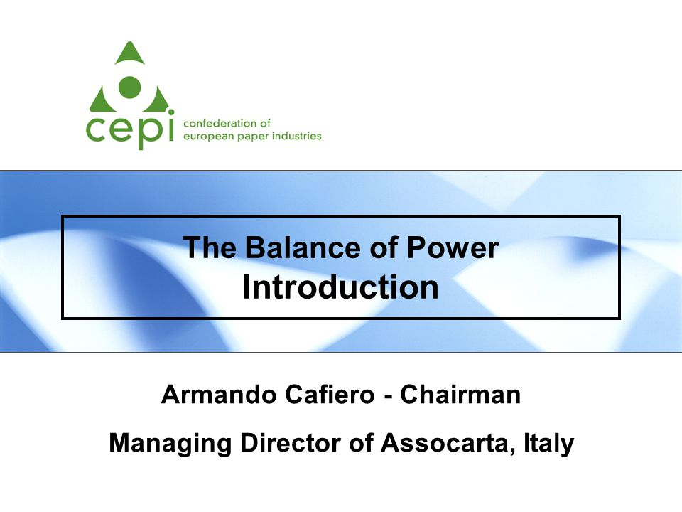 The Balance of Power Introduction Armando Cafiero - Chairman Managing Director of Assocarta, Italy