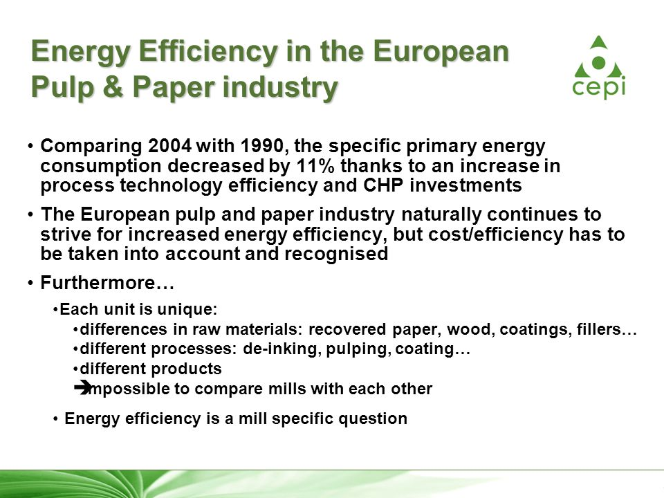 27 Energy Efficiency in the European Pulp & Paper industry Comparing 2004 with 1990, the specific primary energy consumption decreased by 11% thanks t