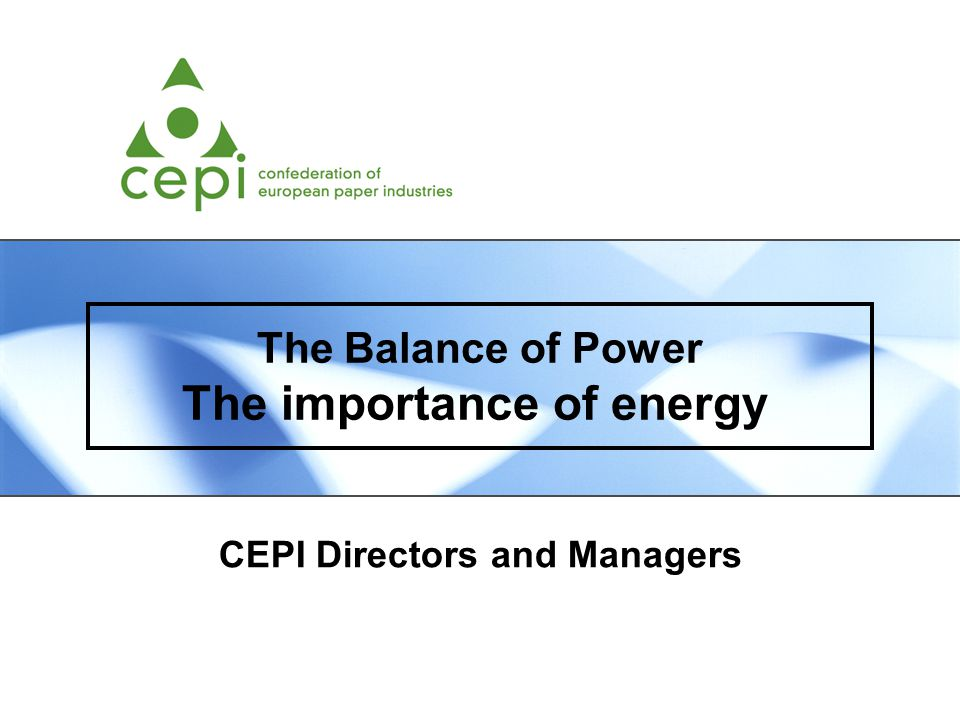 The Balance of Power The importance of energy CEPI Directors and Managers