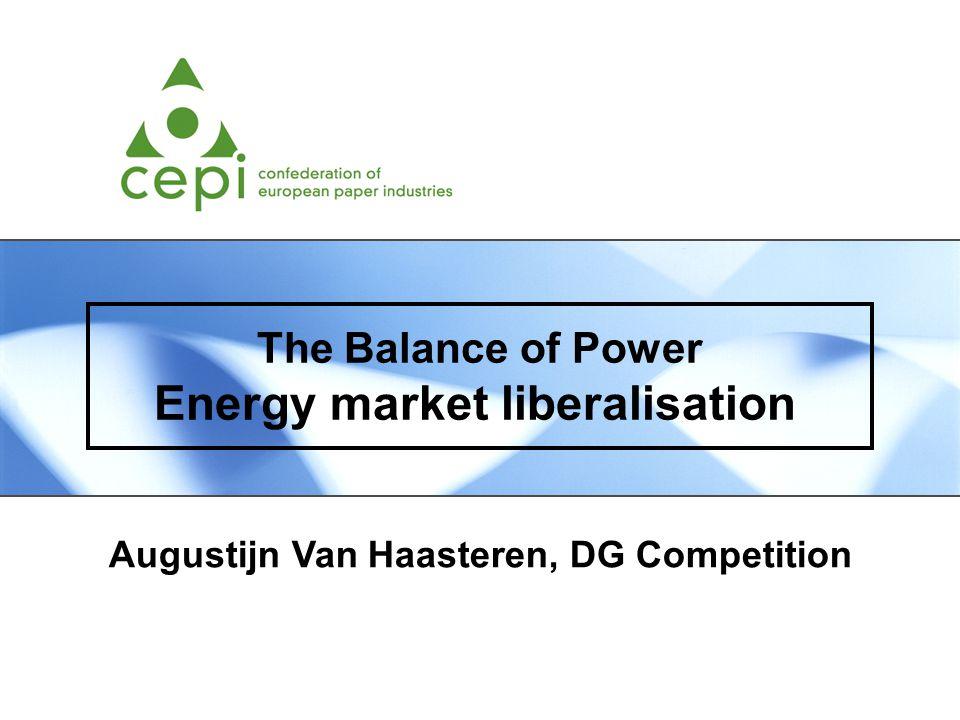 The Balance of Power Energy market liberalisation Augustijn Van Haasteren, DG Competition