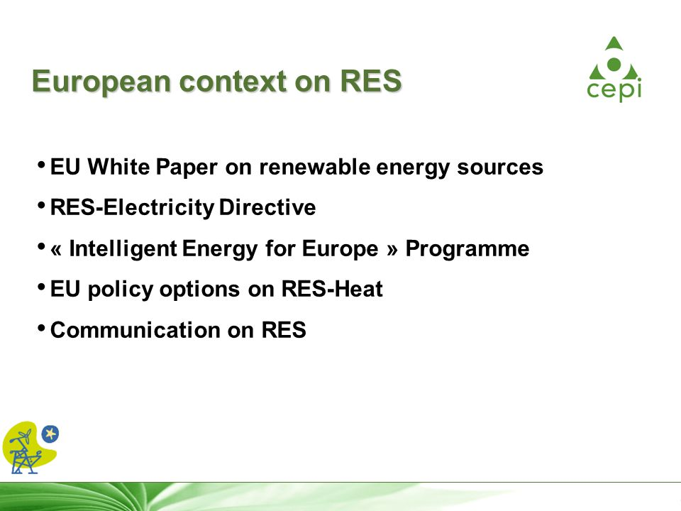 5 European context on RES EU White Paper on renewable energy sources RES-Electricity Directive « Intelligent Energy for Europe » Programme EU policy options on RES-Heat Communication on RES