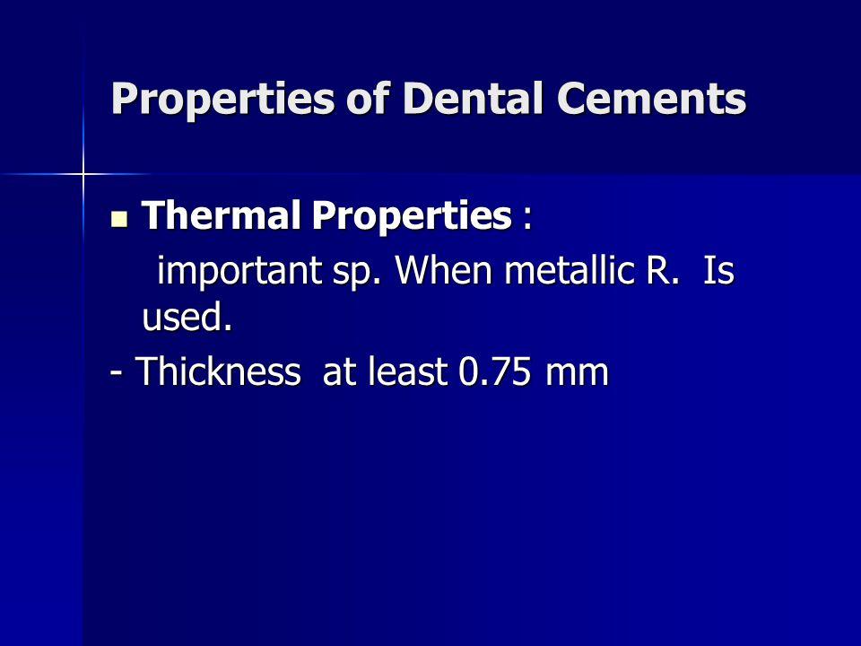 Properties of Dental Cements Thermal Properties : Thermal Properties : important sp. When metallic R. Is used. important sp. When metallic R. Is used.