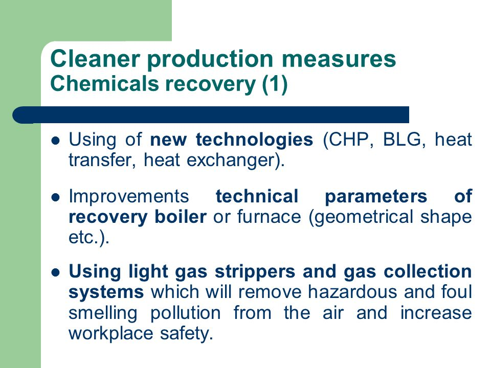 Cleaner production measures Chemicals recovery (1) Using of new technologies (CHP, BLG, heat transfer, heat exchanger).