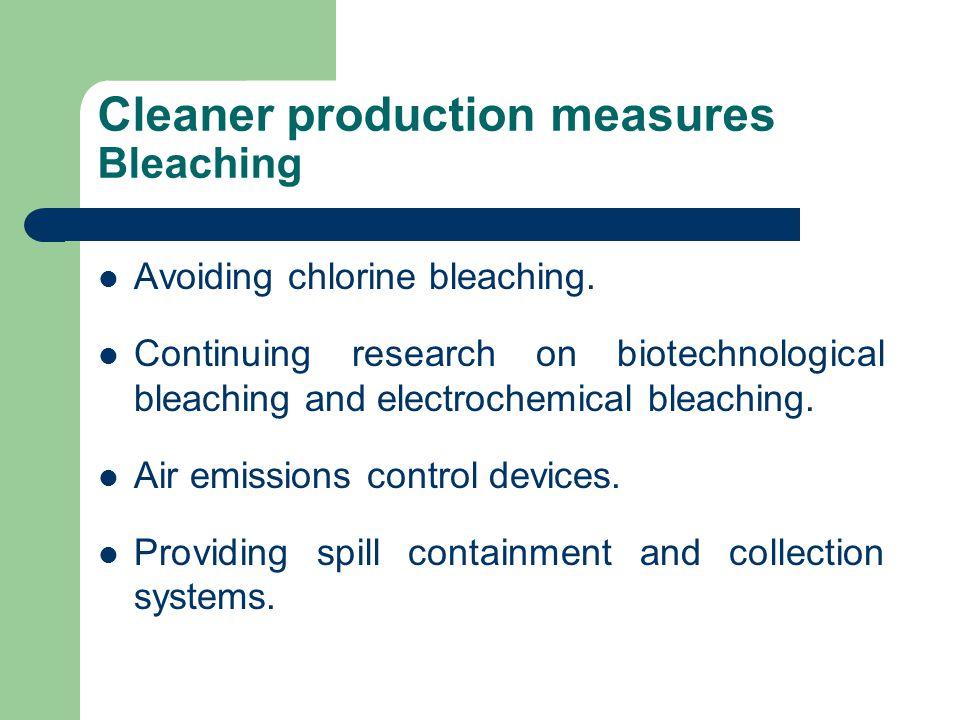 Cleaner production measures Bleaching Avoiding chlorine bleaching.