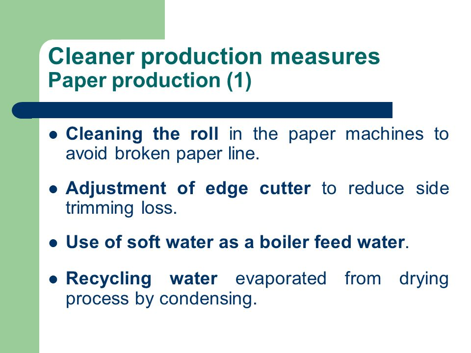 Cleaner production measures Paper production (1) Cleaning the roll in the paper machines to avoid broken paper line. Adjustment of edge cutter to redu