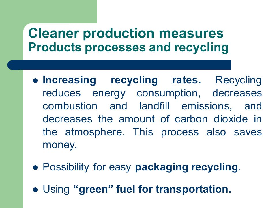 Cleaner production measures Products processes and recycling Increasing recycling rates.