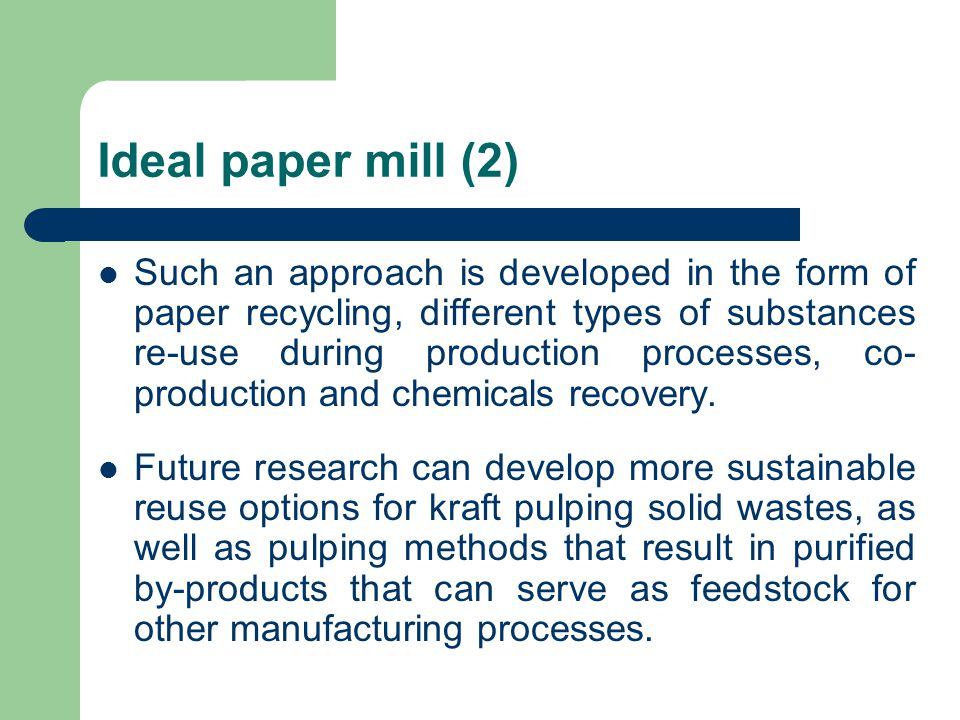 Ideal paper mill (2) Such an approach is developed in the form of paper recycling, different types of substances re-use during production processes, co- production and chemicals recovery.