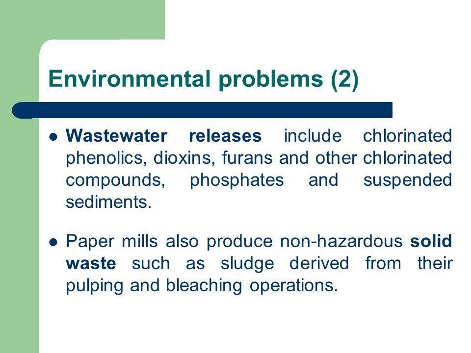 Environmental problems (2) Wastewater releases include chlorinated phenolics, dioxins, furans and other chlorinated compounds, phosphates and suspended sediments.