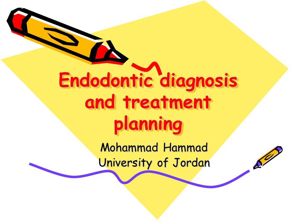 Endodontic diagnosis and treatment planning Mohammad Hammad University of Jordan