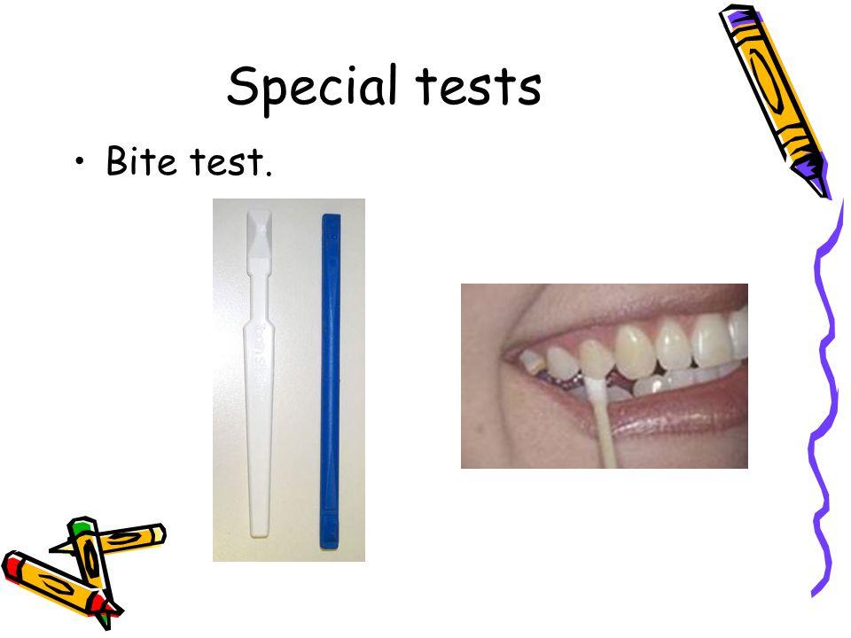 Special tests Bite test.