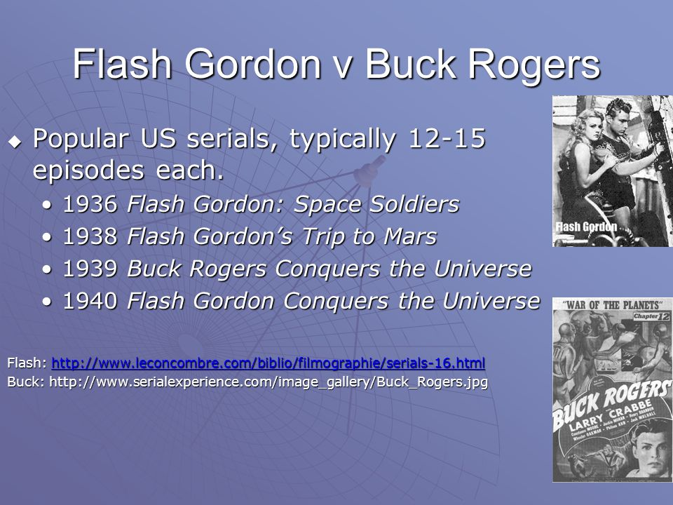Flash Gordon v Buck Rogers  Popular US serials, typically 12-15 episodes each.
