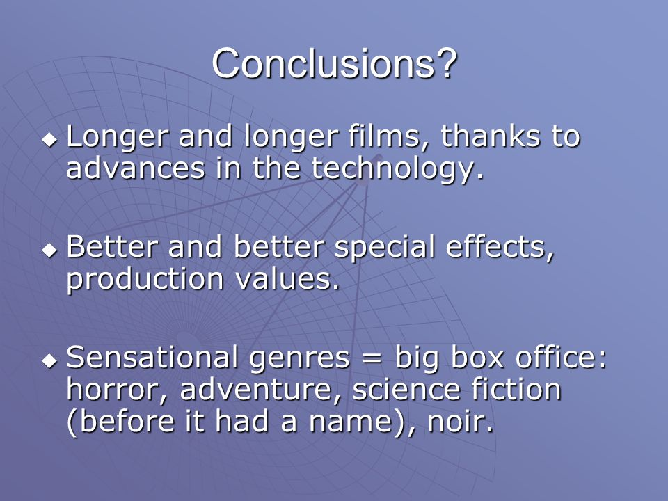 Conclusions.  Longer and longer films, thanks to advances in the technology.
