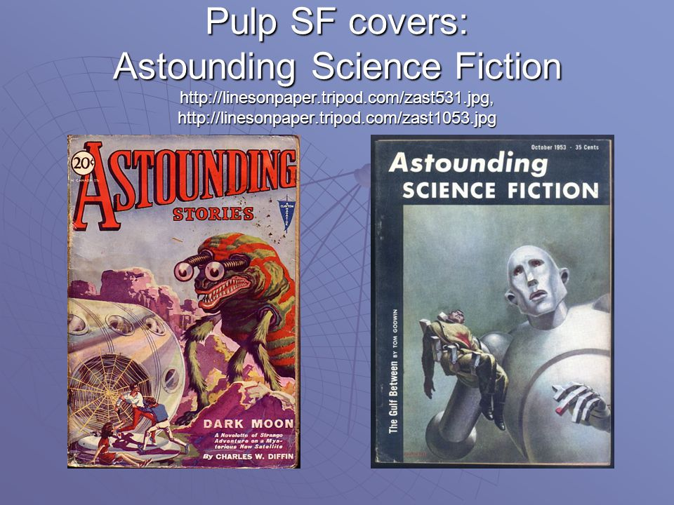 Pulp SF covers: Astounding Science Fiction http://linesonpaper.tripod.com/zast531.jpg, http://linesonpaper.tripod.com/zast1053.jpg