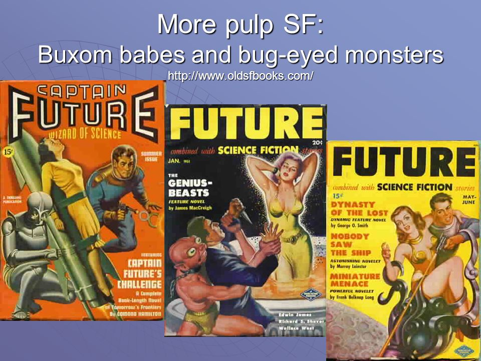 More pulp SF: Buxom babes and bug-eyed monsters http://www.oldsfbooks.com/