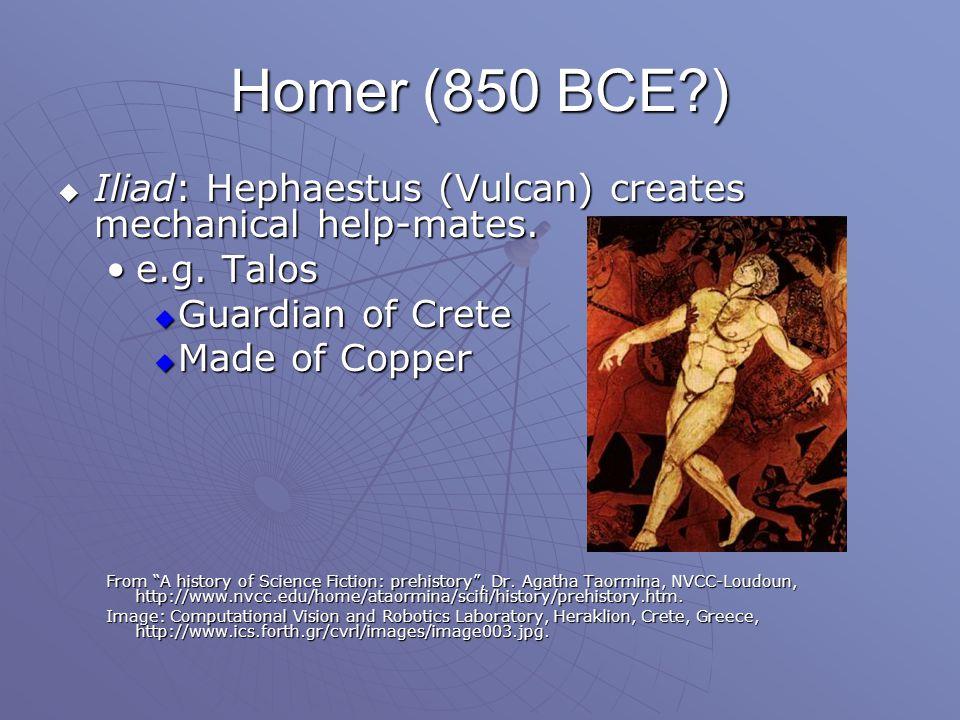 Homer (850 BCE )  Iliad: Hephaestus (Vulcan) creates mechanical help-mates.