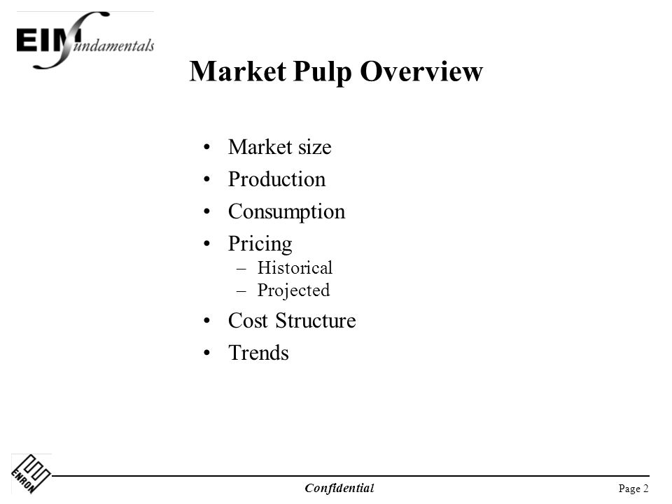 Page 2 Confidential Market Pulp Overview Market size Production Consumption Pricing –Historical –Projected Cost Structure Trends