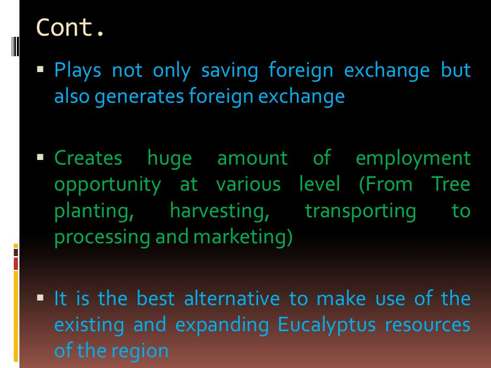 Cont.  Plays not only saving foreign exchange but also generates foreign exchange  Creates huge amount of employment opportunity at various level (F