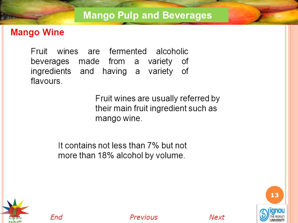13 Mango Pulp and Beverages Mango Wine Fruit wines are fermented alcoholic beverages made from a variety of ingredients and having a variety of flavou