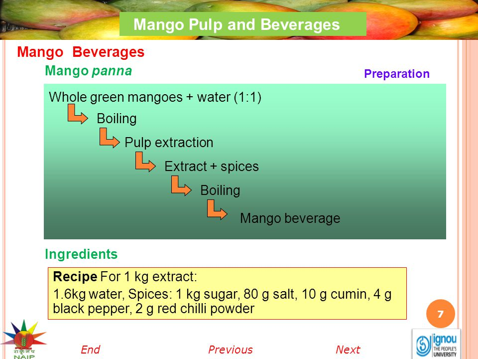 8 Wash and peel mangoes Remove stones and pulp the mangoes Strain the pulp Add water (1 litre pulp: 0.5 litre water) *Make syrup and homogenize with pulp Heat at 85°C Fill hot into bottles and seal Sterilize at 100 ° C or in boiling water for 30 min.