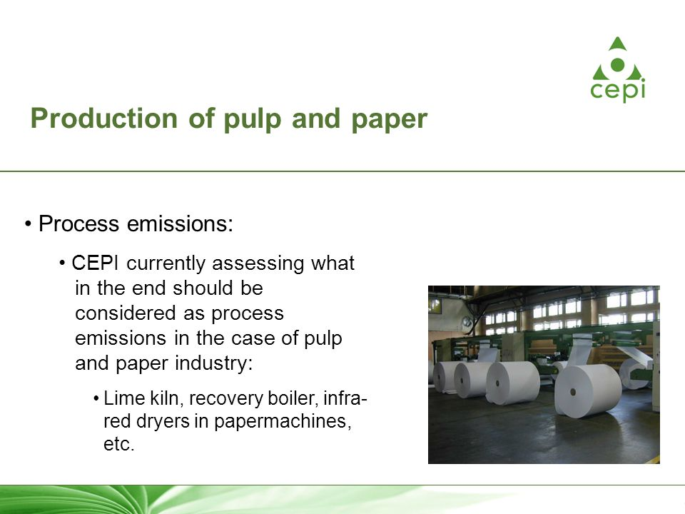 10 Production of pulp and paper Process emissions: CEPI currently assessing what in the end should be considered as process emissions in the case of p