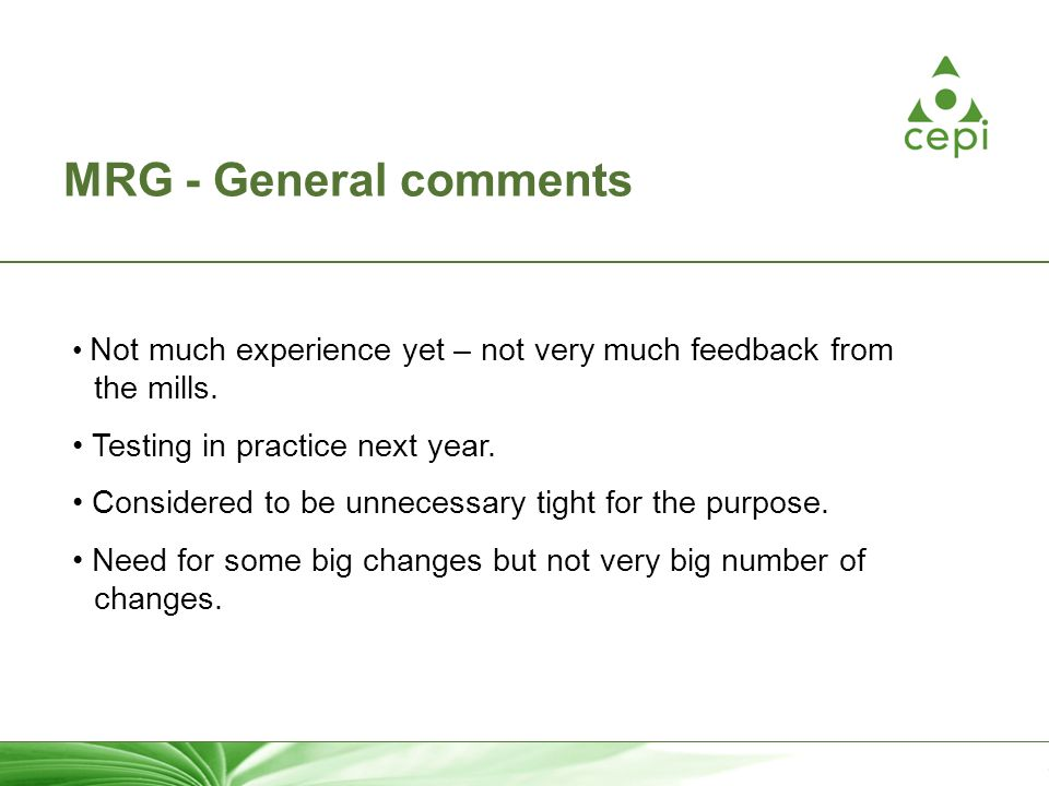 4 MRG - General comments Not much experience yet – not very much feedback from the mills. Testing in practice next year. Considered to be unnecessary
