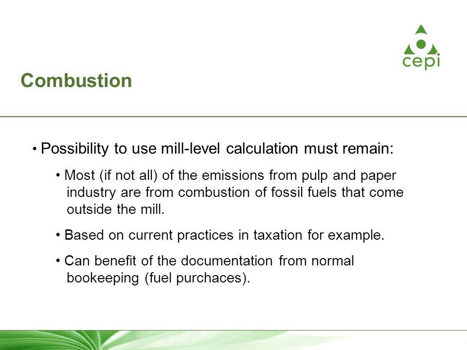 6 Combustion Possibility to use mill-level calculation must remain: Most (if not all) of the emissions from pulp and paper industry are from combustio