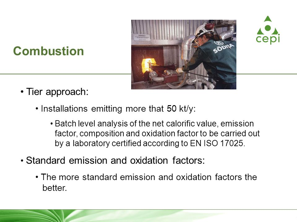 7 Combustion Tier approach: Installations emitting more that 50 kt/y: Batch level analysis of the net calorific value, emission factor, composition and oxidation factor to be carried out by a laboratory certified according to EN ISO 17025.