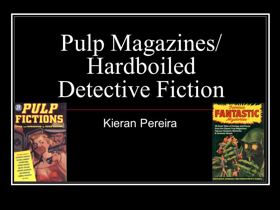 Pulp Magazines/ Hardboiled Detective Fiction Kieran Pereira