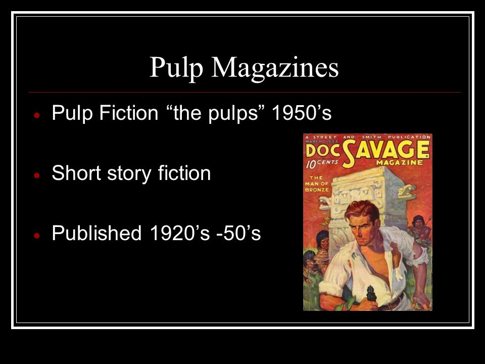 Pulp Magazines  Pulp Fiction the pulps 1950's  Short story fiction  Published 1920's -50's