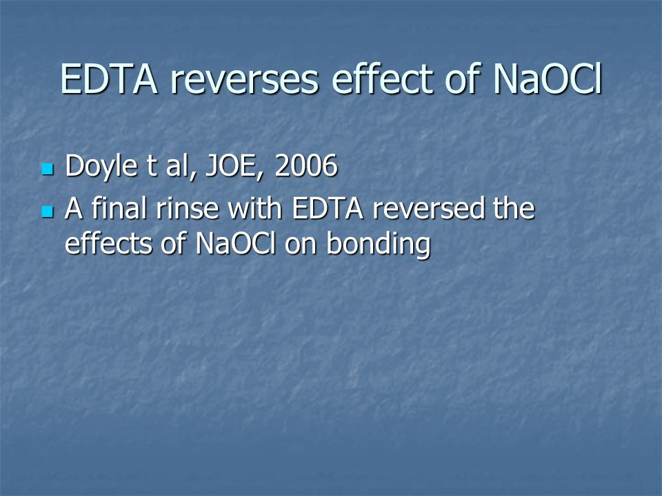EDTA reverses effect of NaOCl Doyle t al, JOE, 2006 Doyle t al, JOE, 2006 A final rinse with EDTA reversed the effects of NaOCl on bonding A final rinse with EDTA reversed the effects of NaOCl on bonding