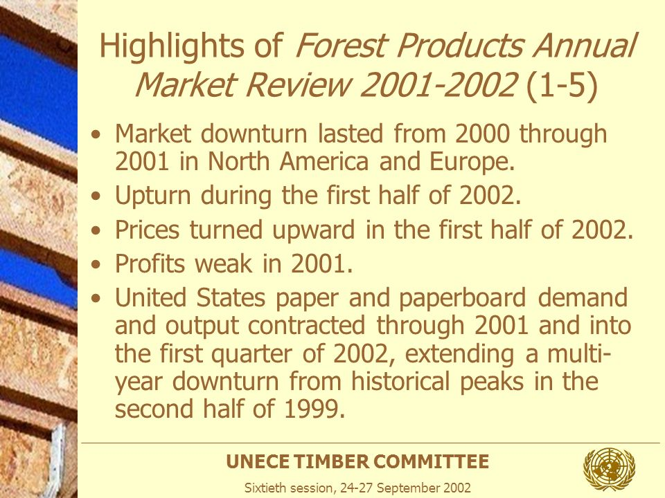 UNECE TIMBER COMMITTEE Sixtieth session, 24-27 September 2002 Highlights of Forest Products Annual Market Review 2001-2002 (6-10) European and Canadian pulp and paper production receded also in 2001.