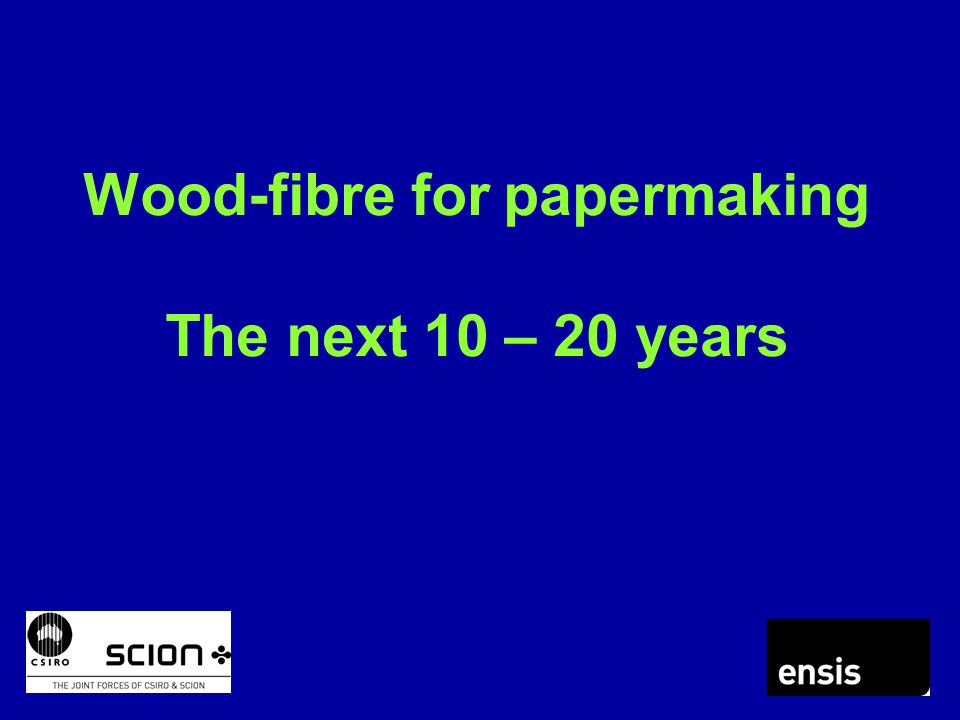 Wood-fibre for papermaking The next 10 – 20 years