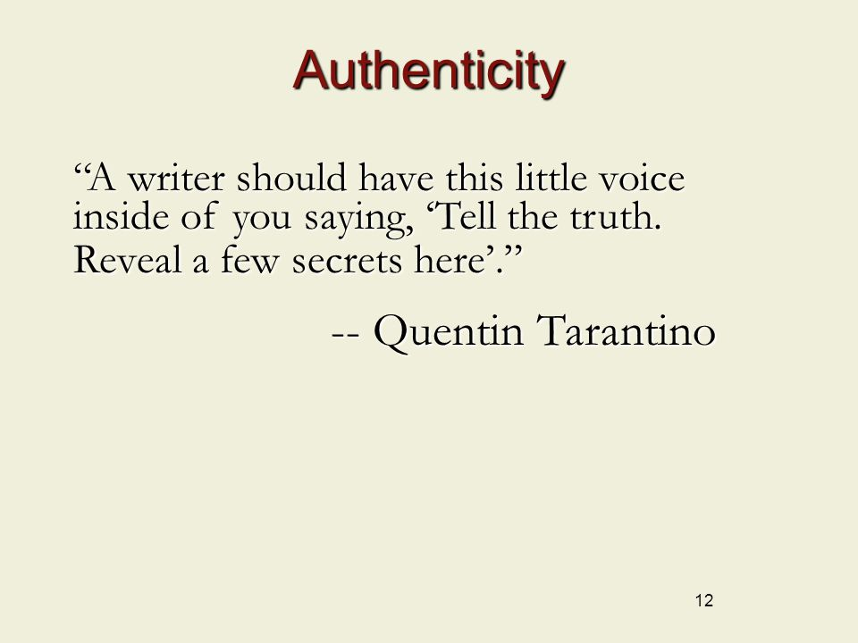 """12 Authenticity """"A writer should have this little voice inside of you saying, 'Tell the truth. Reveal a few secrets here'."""" -- Quentin Tarantino"""