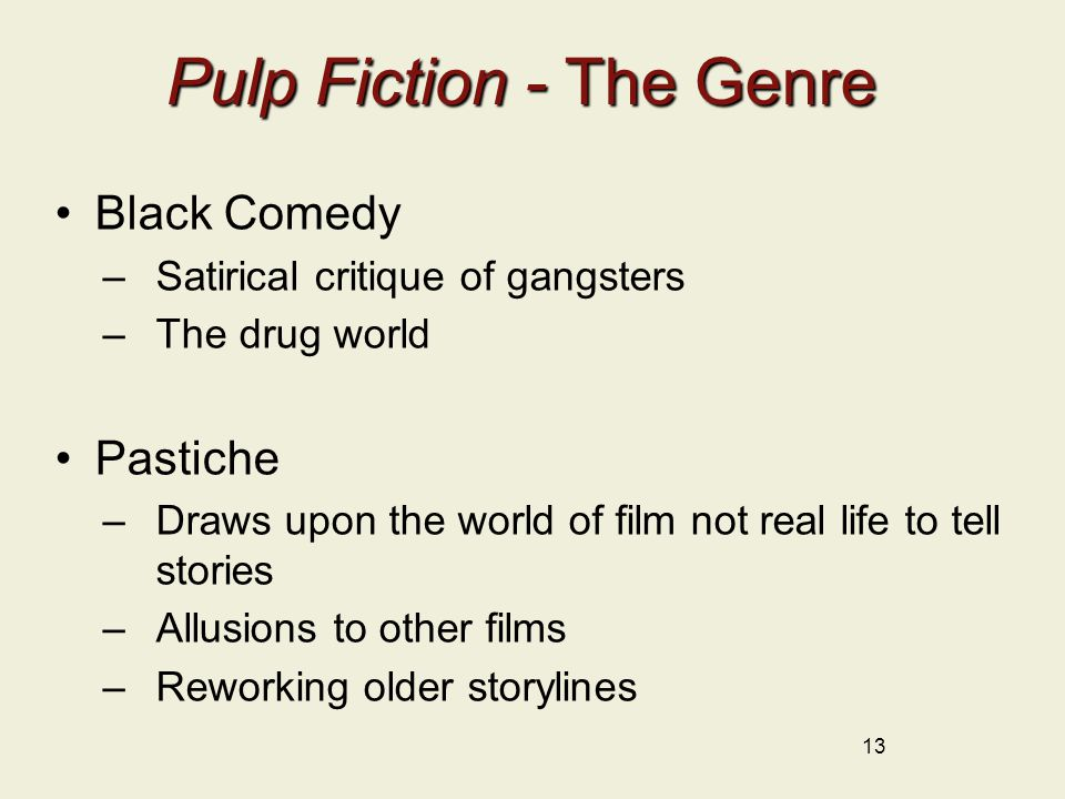 Pulp Fiction - The Genre Black Comedy –Satirical critique of gangsters –The drug world Pastiche –Draws upon the world of film not real life to tell st