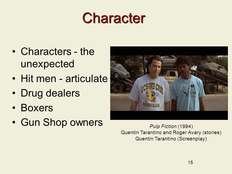 Character Characters - the unexpected Hit men - articulate Drug dealers Boxers Gun Shop owners 15 Pulp Fiction (1994) Quentin Tarantino and Roger Avar