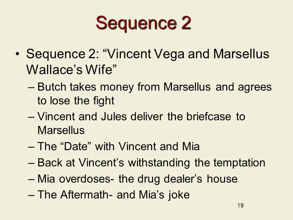 """Sequence 2 Sequence 2: """"Vincent Vega and Marsellus Wallace's Wife"""" –Butch takes money from Marsellus and agrees to lose the fight –Vincent and Jules d"""