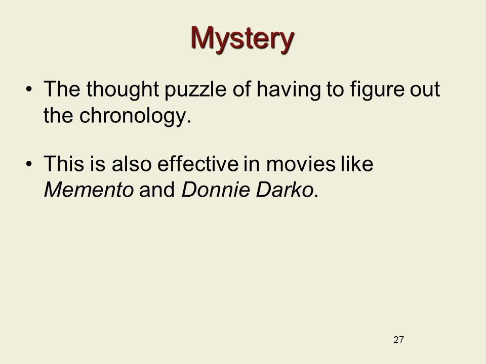 Mystery The thought puzzle of having to figure out the chronology. This is also effective in movies like Memento and Donnie Darko. 27
