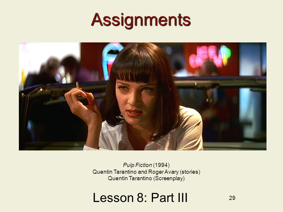 29Assignments Lesson 8: Part III Pulp Fiction (1994) Quentin Tarantino and Roger Avary (stories) Quentin Tarantino (Screenplay)