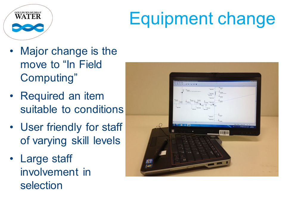 """Equipment change Major change is the move to """"In Field Computing"""" Required an item suitable to conditions User friendly for staff of varying skill lev"""