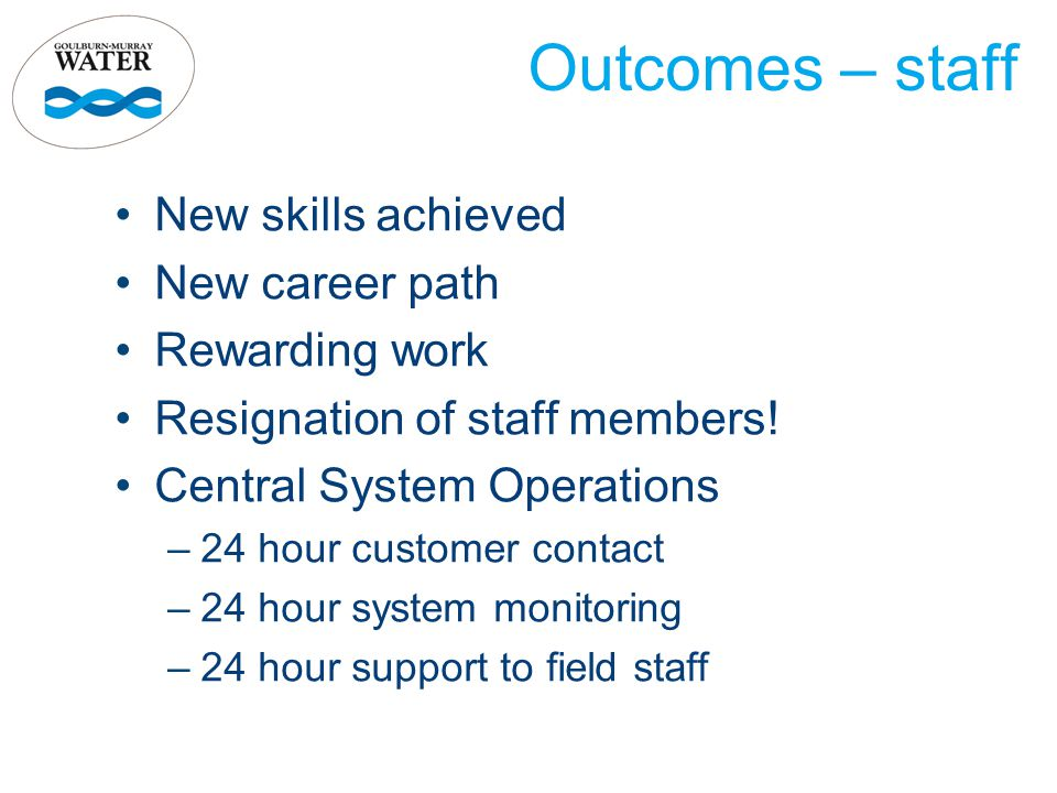 Outcomes – staff New skills achieved New career path Rewarding work Resignation of staff members.