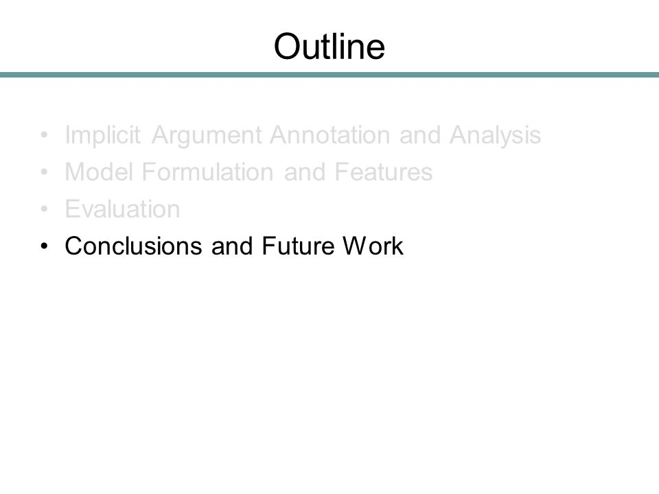 Outline Implicit Argument Annotation and Analysis Model Formulation and Features Evaluation Conclusions and Future Work