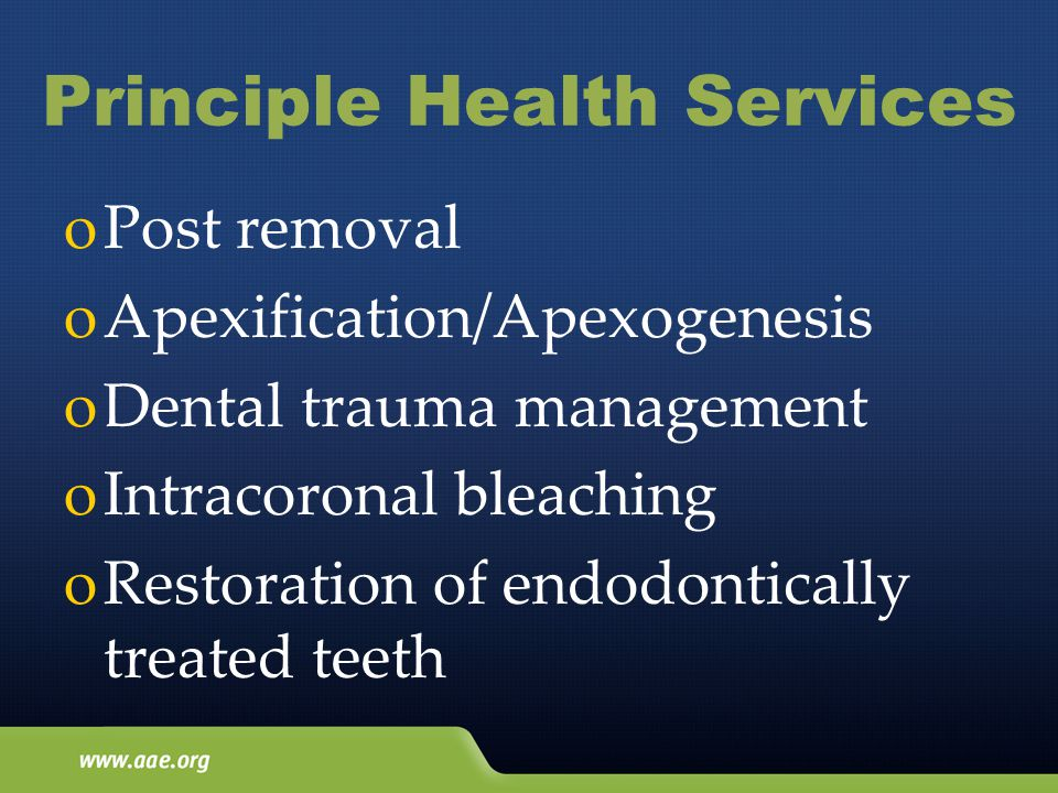 Principle Health Services oPost removal oApexification/Apexogenesis oDental trauma management oIntracoronal bleaching oRestoration of endodontically treated teeth